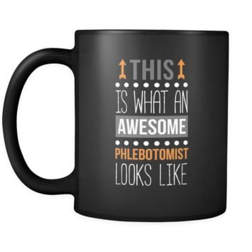 Phlebotomist This is what an awesome phlebotomist looks like 11oz Black Mug