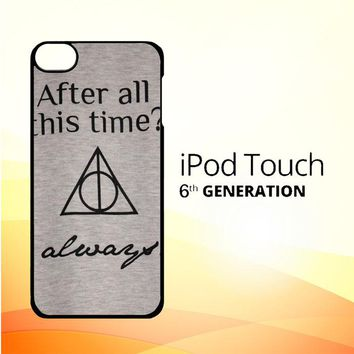 After all this time always quote harry potter iPod Touch 6 Case