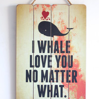 I Whale Love You, Love Sign, Wooden Sign, Vintage Style Print, Inspirational Wall Art, Nursery Decor, Love Decor, Black with Red, I Love You