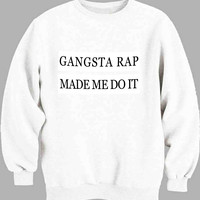 Gangsta rap made me do it Sweater for Mens Sweater and Womens Sweater ***