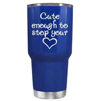 Cute Enough to Stop on Blue 30 oz Tumbler Cup