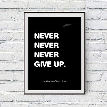 Never Never Never Give Up, Winston Churchill, motivational, inspirational quote, typography, office, kids wall art, wall decor