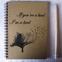 If you're a bird I'm a bird  5 x 7 journal by JournalingJane