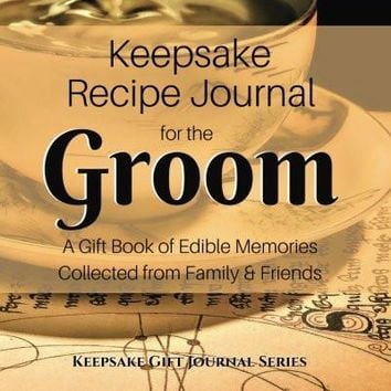 Keepsake Recipe Journal for the Groom: A Gift Book of Edible Memories Collected from Family & Friends (Keepsake Gift Journal Series)