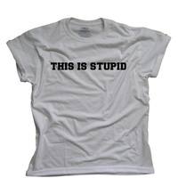 This Is Stupid Why Am I Even Here? - Tumblr shirt  - Funny teen shirt