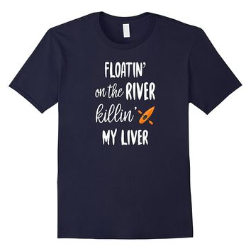 Floatin On The River Killin' My Liver T shirt