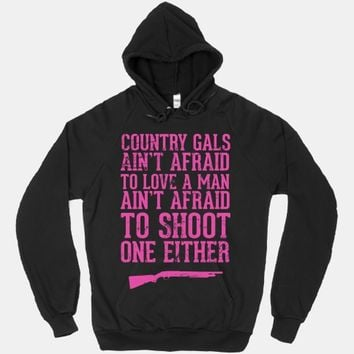 Country Gals Ain't Afraid To Love A Man Ain't Afraid To Shoot One Either