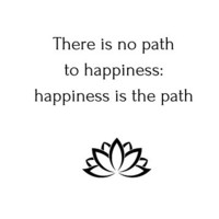 There is no path to happiness: happiness is the path by IdeasForArtists