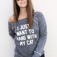 I Just Want to Hang With My Cat [Sweatshirt]