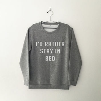 I'd rather say in bed Sweatshirt grey crewneck jumper sweater fangirls fashion womens teens girls graphic cute shirt sassy grunge lazy tops