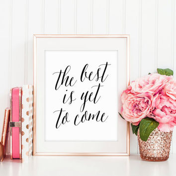 The Best is Yet to Come Print, Calligraphy Quote, Gallery Wall Art, Office Decor, Motivational Quote, Inspirational Quote, Printable Art
