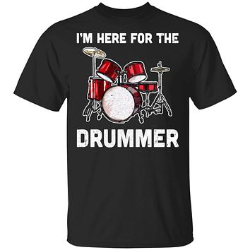 I'm Here For The Drummer Funny Gift For Girfriend Wife Mom