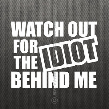 Watch Out For The Idiot Funny Bumper Sticker Vinyl Decal Funny Text Macbook Decal JDM Sticker Shocker Turbo Civic Car Sticker Truck Sticker