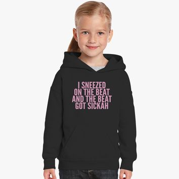 I Sneezed On The Beat And The Beat Got Sickah Kids Hoodie