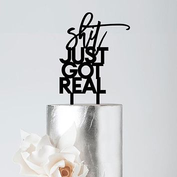 """Sh*t Just Got Real"" Engagement Cake Topper, Acrylic or Wood"