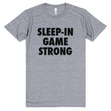 Sleep-in Game Strong-Unisex Athletic Grey T-Shirt