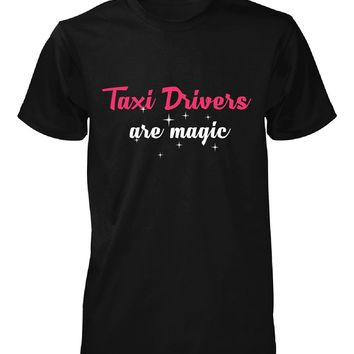 Taxi Drivers Are Magic. Awesome Gift - Unisex Tshirt