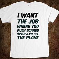 I want the job where you push scared skydivers off the plane