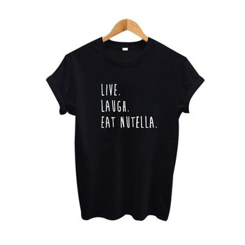 Women T-shirt Cotton Tops Live laugh eat nutella Funny Food T Shirts Letters Printed Tops Women Fashion Tops Tee Shirt