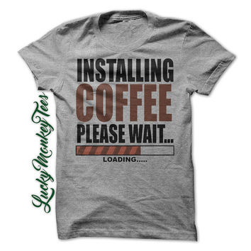 Coffee Funny T-Shirt Installing Coffee Please Wait Shirt Tee Gift Mom Dad Mens Womens Shirt Coffee Mug Drinker Clothing