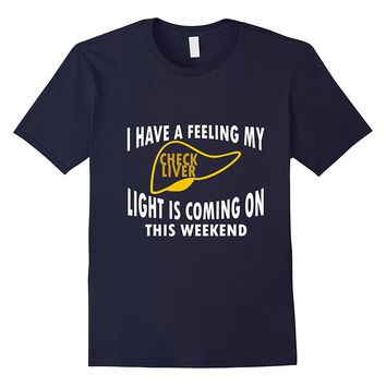 Check Liver Light | Funny Alcohol Drinking Beer Shirt