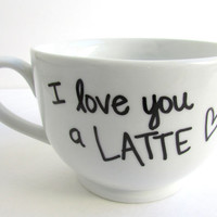 I Love You a Latte - Coffee Mug