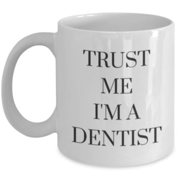 Trust Me I'm A Dentist - Perfect Gift for Graduation, Dentist, Sister, Mother, Aunt, Cousin, Brother, Best Friend, Coworker, Roommate - Funny Coffee Mug - Sarcastic Coffee Mug - Birthday Gift - Christmas Gift - White Elephant Gift