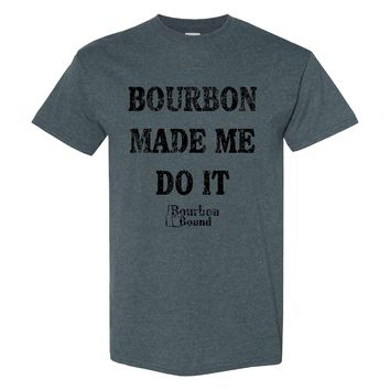 Bourbon Bound Bourbon Made Me Do It on a Dark Heather Shirt