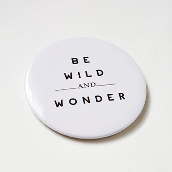 "Be Wild & Wonder™ Pinback Button Large 3""x5"" Retro Typography Pinback Button Clothing Accessory White and Black Text Button"