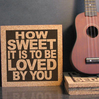 JAMES TAYLOR - How Sweet It Is To Be Loved By You - Cork Lyric Wall Art and Hot Pad Trivet - Anniversary Gift Idea For Him For Her