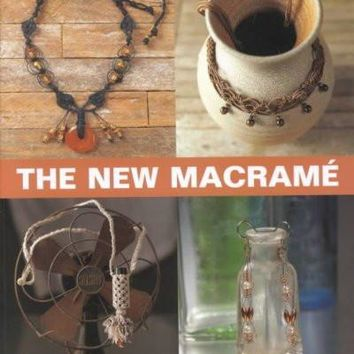 The New Macrame: Contemporary Knotted Jewelry & Accessories
