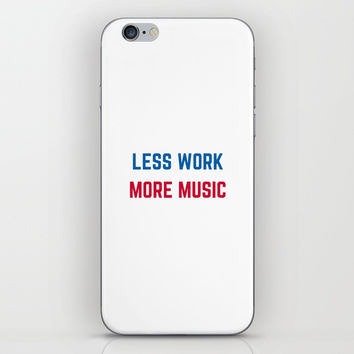 LESS WORK MORE MUSIC iPhone Skin by Love from Sophie