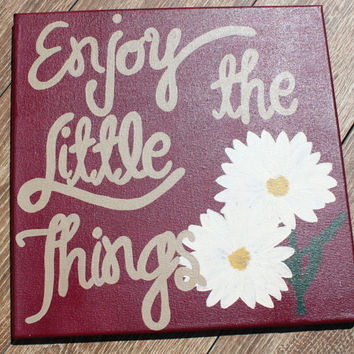 "Hand Painted Canvas - ""Enjoy the little things"""