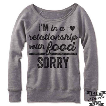 I'm In A Relationship With Food Sorry Off Shoulder Sweater.