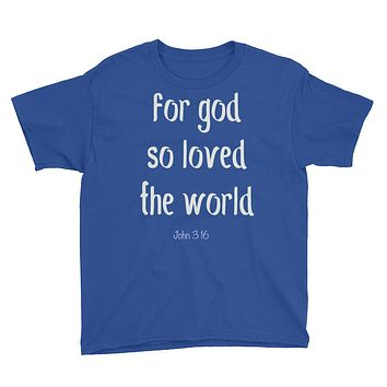 for God so loved the world John 3:16 Youth Short Sleeve T-Shirt