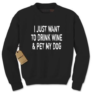 I Just Want To Drink Wine And Pet My Dog Adult Crewneck Sweatshirt