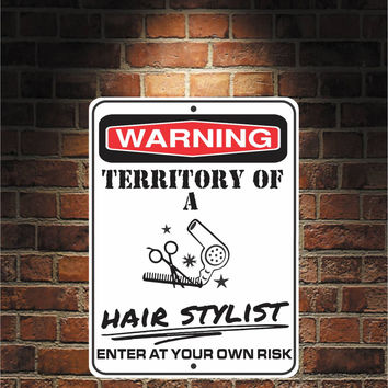 Warning Territory Of a Hair Stylist 9 x 12 Predrilled Aluminum Sign
