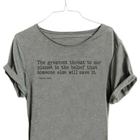 The Greatest Threat To Our Planet Is The Belief That Someone Else Will Save It. - Scoop Neck Tee