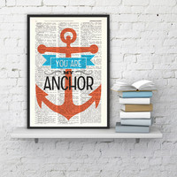 Love Quote Print, You are my anchor. Boyfriend Gift , Love Gift, Love Wall Decor, College Dorm Love Poster print - Bedroom art- anchor print