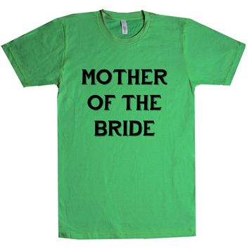 Mother Of The Bride Groom  Unisex T Shirt