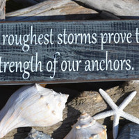 "NEW Home Decor, Beach, Coastal, Nautical Decor, Anchor Wood Sign, Hand Painted ""Life's Roughest Storms Prove The Strength Of Our Anchors"""