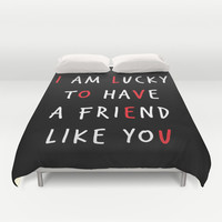 I am lucky to have a friend like you Duvet Cover by Deadly Designer