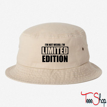 I'm not weird. I'm limited edition bucket hat