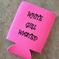 White Girl Wasted Koozie