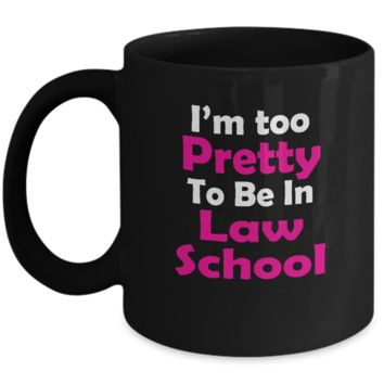 I'm too pretty to be in law school black coffee mugs for law students Black coffee mugs 11 oz