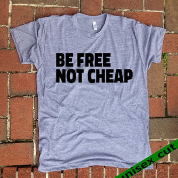 Be Free Not Cheap. Unisex heather gray tri blend T shirt . Fun Women Mens Clothing. Pride. Workout. Gym.Funny Tee. Sarcastic. Humor. Tough