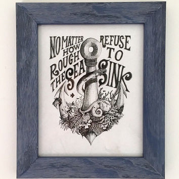 No Matter How Rough The Sea Refuse To Sink Wall Art Print Quote Handmade