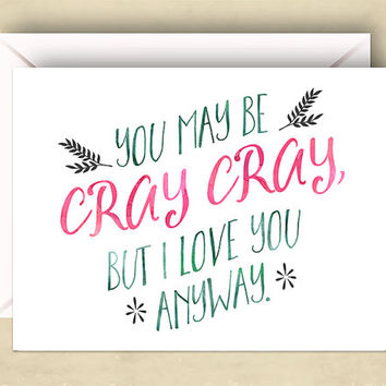 Funny Love Card, Funny Valentine,You May Be Cray Cray Card, 5.5 x 4.25 Inch (A2), Cute Love Card, I Love You Card, I Love You Anyway