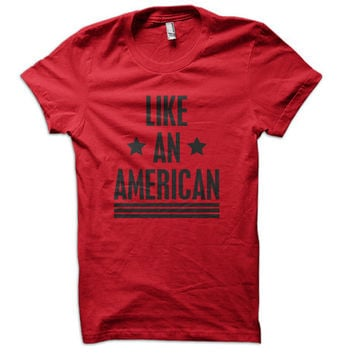 Like An American Ladies T-Shirt - usa t shirt love america native 4th of july tshirt fourth tee united states world war champs