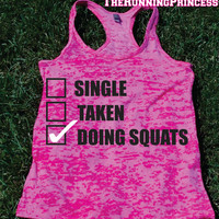 Single Taken Doing Squats Burnout Tank top.Womens crossfit tank.Funny exercise tank.Running tank top. Bootcamp tank.Sexy Gym Clothing